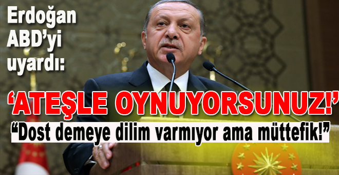 Erdoğan Büyükelçilerin yüzüne söyledi; Ateşle oynuyorsunuz!