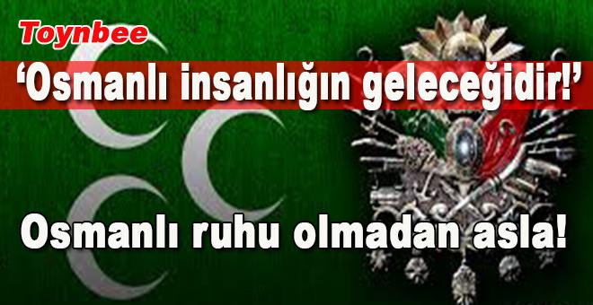 """Toynbee, """"Osmanlı, insanlığın geleceğidir!"""""""
