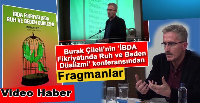 """Burak Çileli'nin """"İBDA Fikriyatında Ruh ve Beden Düalizmi"""" konferansından iki fragman!"""