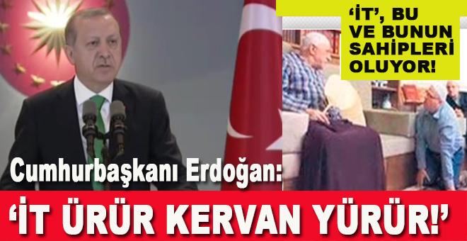 Cumhurbaşkanı Erdoğan sert çıktı: İt ürür kervan yürür!
