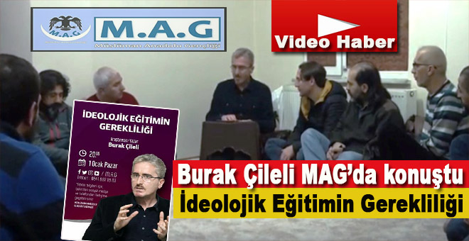 Burak Çileli; Müslüman Anadolu Gençliği derneğinde İdeolojik eğitimin gerekliliği üzerine konuştu!