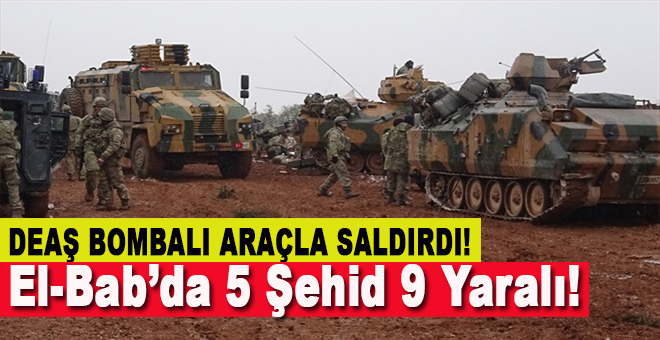 El Bab'da Türk askerine saldırı; 5 şehid, 9 yaralı!