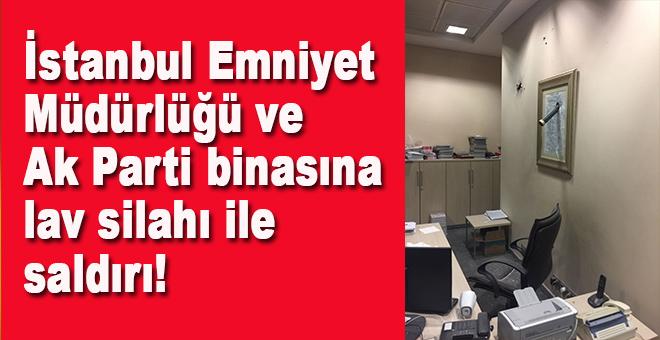 İstanbul Emniyet Müdürlüğü ve AK Parti binasına saldırı