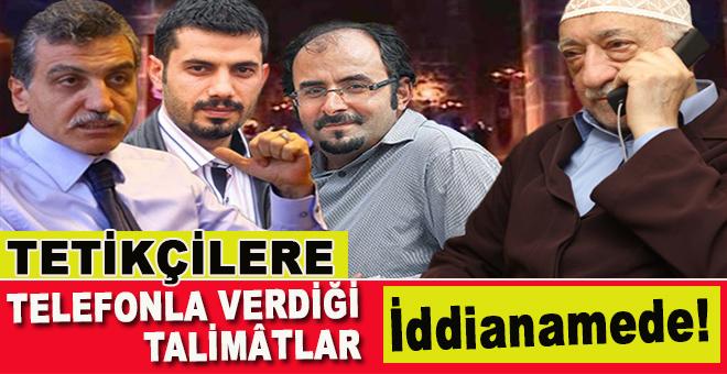 Fetullah'ın medya tetikçilerine telefonla verdiği talimâtlar iddianamede!