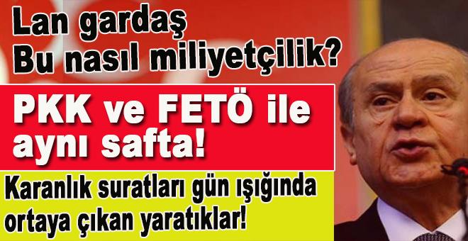 Lan gardaş bu nasıl milliyetçilik; PKK ve FETÖ ile aynı safta!