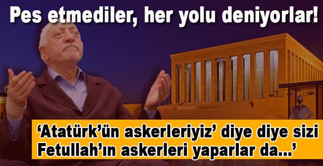 """""""Mustafa Kemal'in askerleriyiz"""" diye diye sizi """"Fetullah'ın askerleri"""" yaparlar da ruhunuz duymaz."""