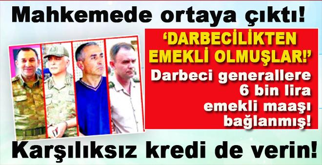 Mahkemede ortaya çıktı; Darbeci generallere maaş ve ikramiye!