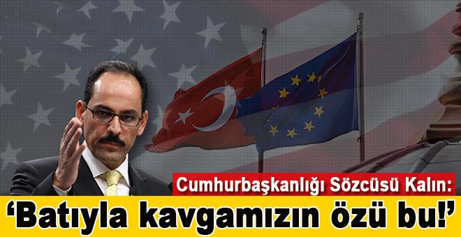 """Cumhurbaşkanlığı sözcüsü İbrahim Kalın: """"Batı ile kavgamızın özü bu!"""""""