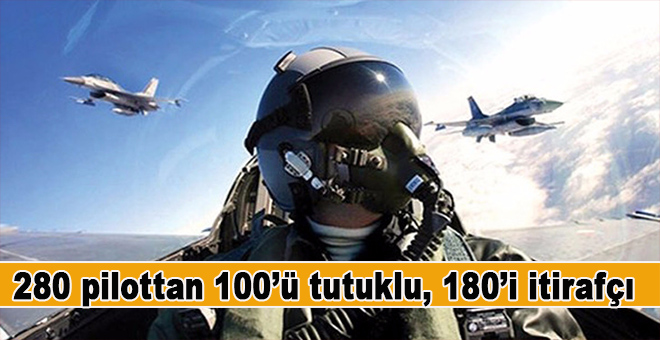 280 pilottan 100'ü tutuklu 180'i itirafçı