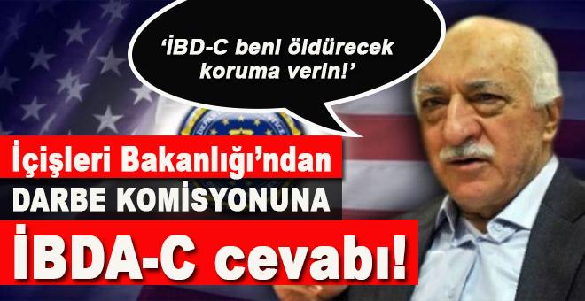 """İçişleri Bakanlığı'ndan darbe komisyonuna """"İBDA-C"""" cevabı!"""