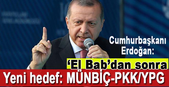 """Cumhurbaşkanı Erdoğan; """"El-Bab'dan sonra yeni hedef: Münbiç-PKK/YPG"""""""