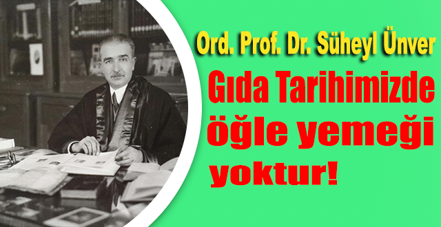 Süheyl Ünver: Gıda Tarihimizde Öğle Yemeği Yoktur