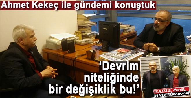 """Ahmet Kekeç: """"Devrim niteliğinde bir değişim bu!"""""""
