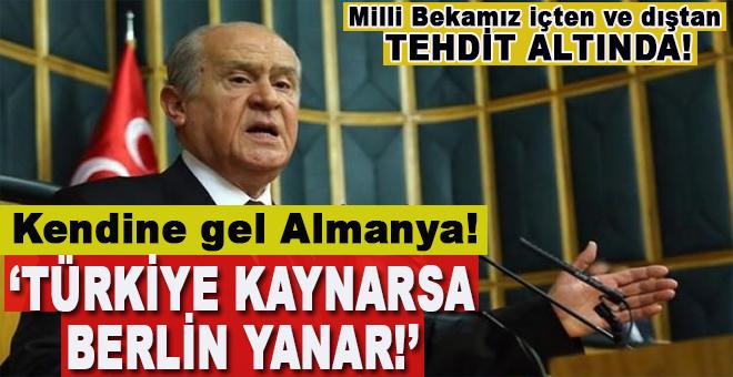 Devlet Bahçeli; Türkiye kaynarsa Berlin yanar!