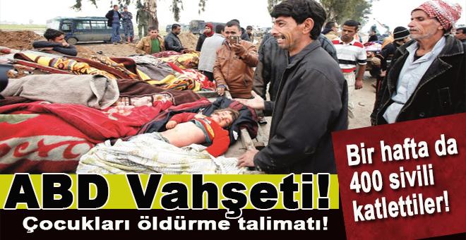 ABD vahşeti; Bir haftada 400 sivili katlettiler!
