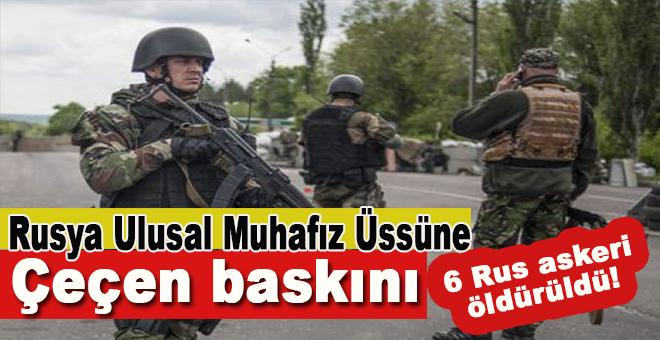 Rusya Ulusal Muhafız üssüne baskın; 6 Rus askeri öldürüldü, çok sayıda yaralı var!