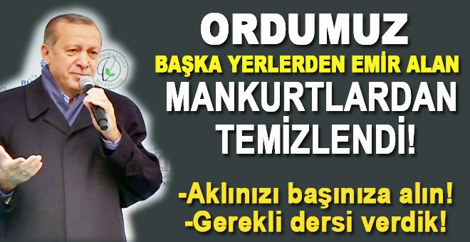 """Cumhurbaşkanı Erdoğan; """"Ordumuz, başka yerlerden emir alan mankurtlardan temizlendi!"""""""