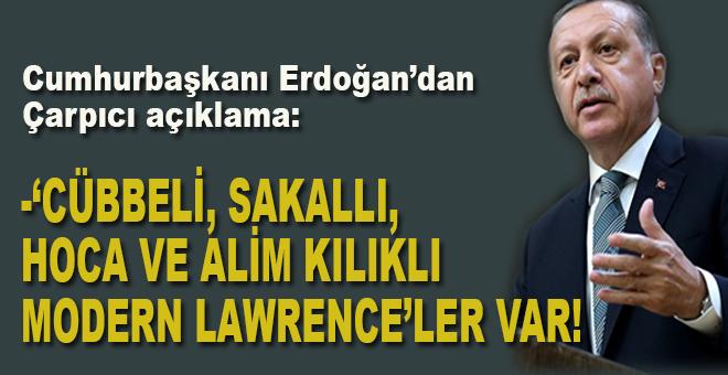 """Cumhurbaşkanı Erdoğan: """"Cübbeli, sakallı, hoca ve alim kılıklı modern Lawrence'ler var!"""""""