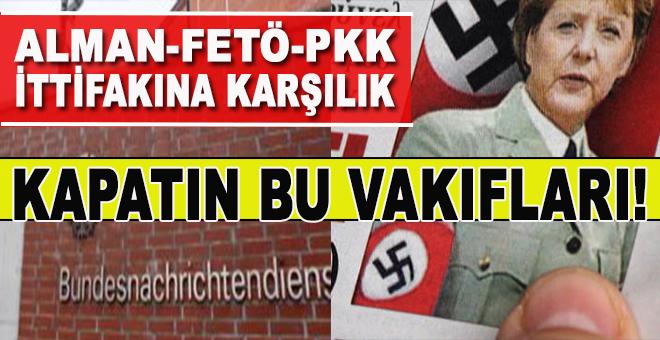 BND Ajanlarının cirit attığı bu Alman vakıflarını kapatın!
