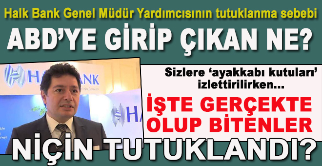 Halk Bank niçin kuşatıldı, Müdür yardımcısı ABD'de niçin tutuklandı?
