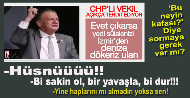 "CHP'li vekil: -""Evet çıkarsa hepinizi denize dökeriz ulan!"""
