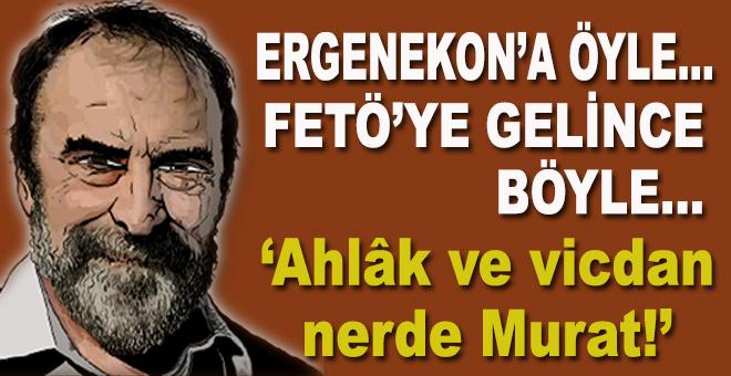 """Ahlâk ve vicdan nerde Murat?"""