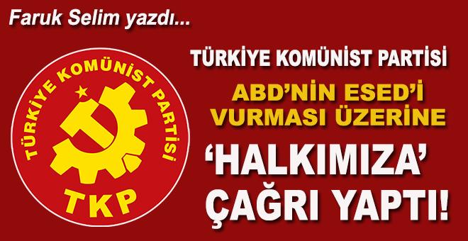 """Faruk Selim yazdı; Komünist Partisi, ABD'nin Esed'i vurması üzerine """"Halkımıza çağrı"""" yaptı!"""