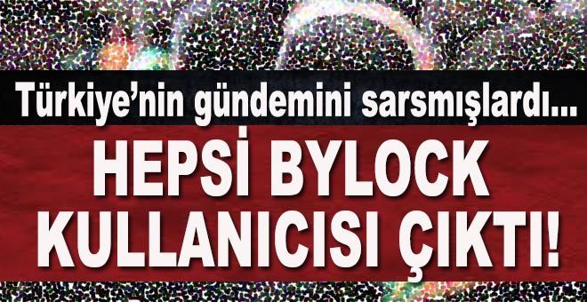 """Türkiye'nin gündemini sarsmışlardı... """"Hepsi ByLock kullanıcısı"""""""