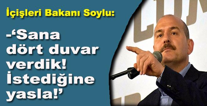 İçişleri Bakanı Soylu: Sana dört duvar verdik istediğine yasla