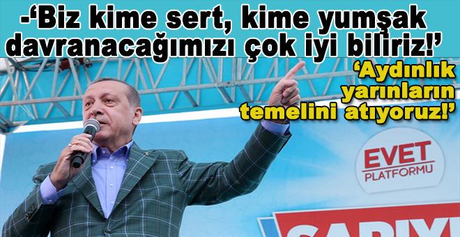 """Cumhurbaşkanı Erdoğan; """"Biz kime sert kime yumşak davranacağımızı çok iyi biliriz!"""""""