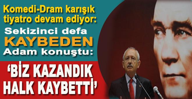 """Kılıçdaroğlu; """"Biz kazandık! Halk kaybetti!"""""""