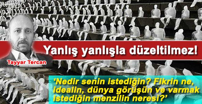 Tayyar Tercan: Yanlış yanlışla düzeltilmez !