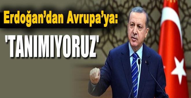 """Devlet Başkanı Erdoğan'dan AB'ye rest : """"Kararınızı tanımıyoruz!"""""""