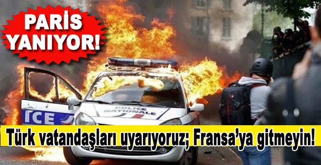 Fransa yanıyor; Türk vatandaşları Fransa'ya gitmesin!