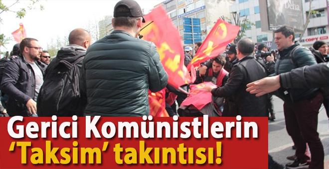 """Gerici Komünistlerin """"Taksim"""" takıntısı!"""