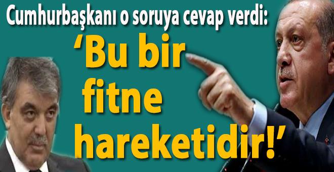"""Cumhurbaşkanı, Abdullah Gül'le ilgili soruya cevap verdi; """"Bu bir fitne hareketidir!"""""""