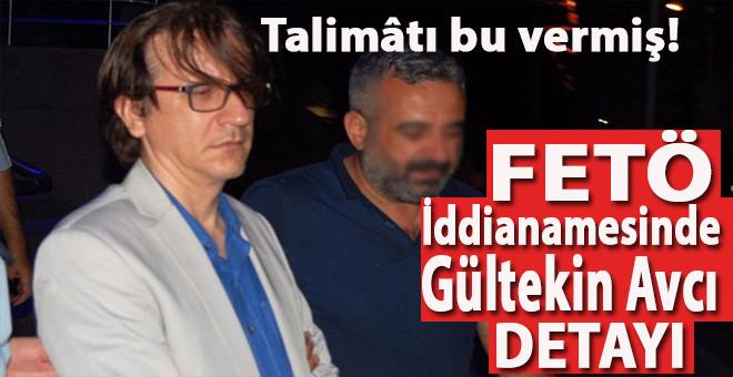 FETÖ iddianamesinde çarpıcı Gültekin Avcı detayı!