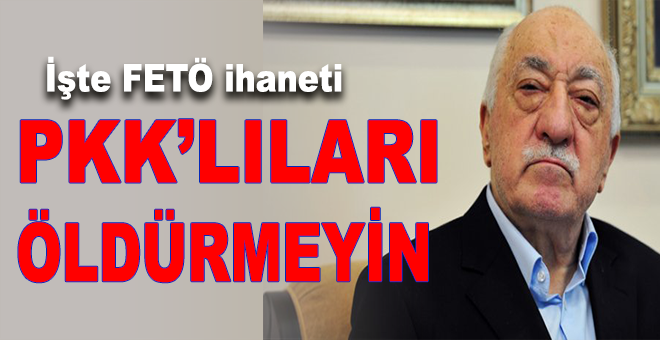 """""""PKK'lıları öldürmeyin"""""""
