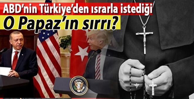 """ABD'nin Türkiye'den ısrarla istediği """"Papaz""""ın sırrı ne?"""