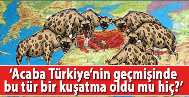 Acaba Türkiye'nin geçmişinde bu tür bir kuşatma oldu mu hiç?