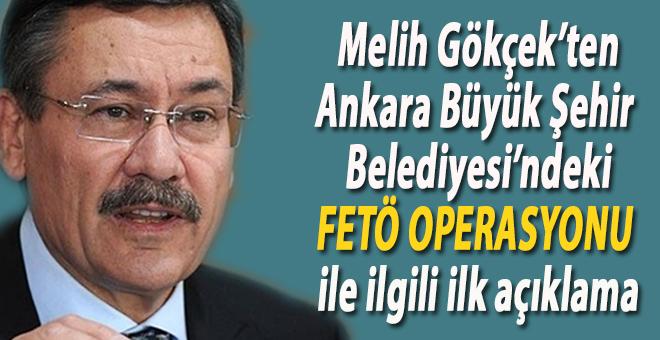 Melik Gökçek'ten Ankara Büyükşehir Belediyesi'ndeki FETÖ operasyonu ile ilgili ilk açıklama!
