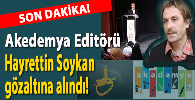 Son dakika; Akademya Editörü Hayrettin Soykan gözaltına alındı!
