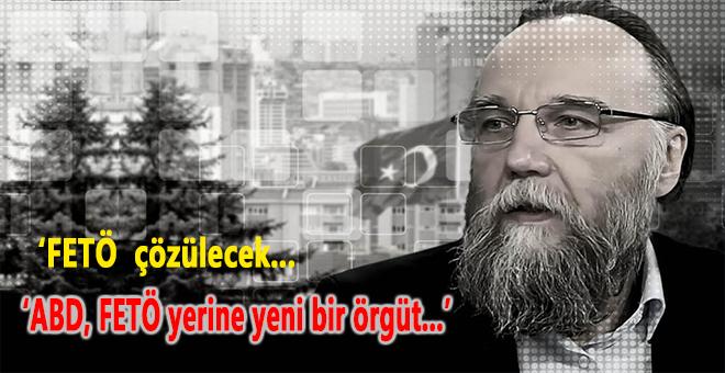 """Dugin; """"FETÖ çözülecek, ABD ise bu örgütün yerine başka bir örgüt..."""""""