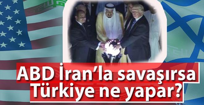 ABD İran'la savaşırsa Türkiye ne yapar?