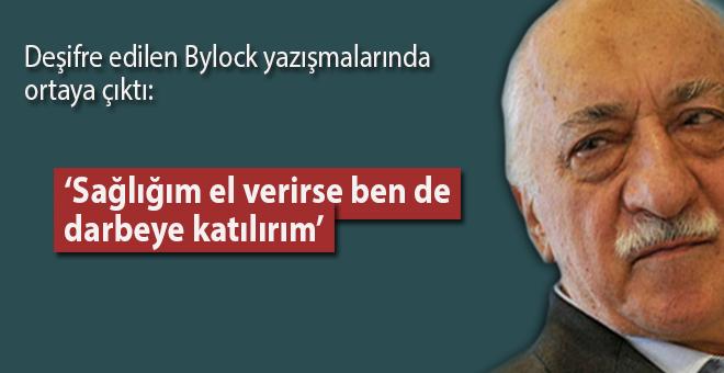 Deşifre edilen Bylock yazışmaları; Fetullah darbeye katılacakmış!