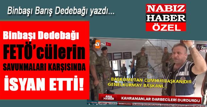Binbaşı Barış Dedebağı FETÖ'cülerin savunmaları karşısında isyan etti!