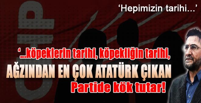 """""""Köpekliğin tarihi, ağzından en çok Atatürk çıkan partide kök tutar!"""""""