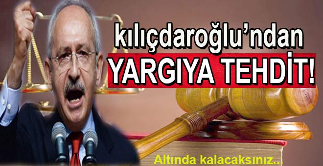 Kılıçdaroğlu'ndan Yargıya Tehdit!