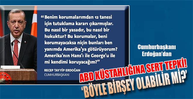 Cumhurbaşkanı Erdoğan'dan ABD küstahlığına sert tepki!
