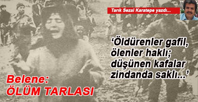 Tarık Sezai Karatepe yazdı; Belene; Ölüm tarlası!..